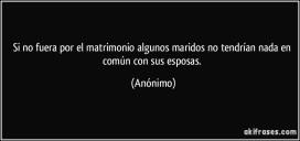 frase-si-no-fuera-por-el-matrimonio-algunos-maridos-no-tendrian-nada-en-comun-con-sus-esposas-anonimo-168977